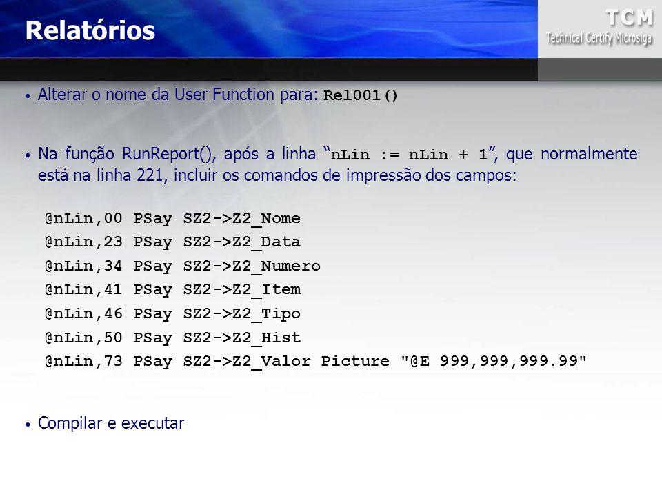 Relatórios Alterar o nome da User Function para: Rel001()