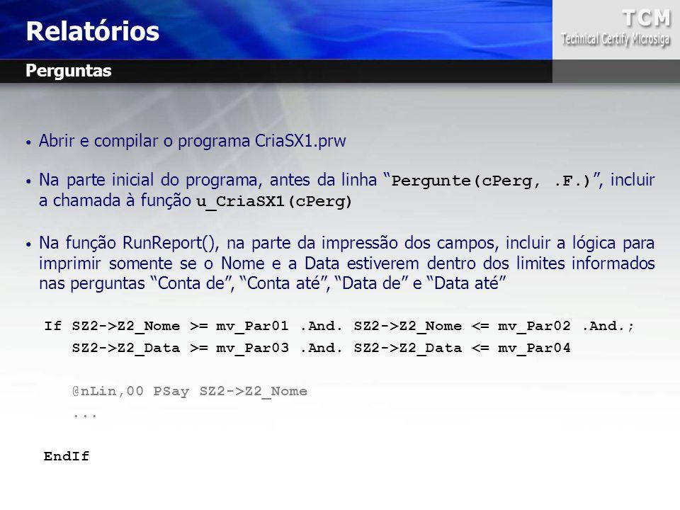 Relatórios Perguntas Abrir e compilar o programa CriaSX1.prw