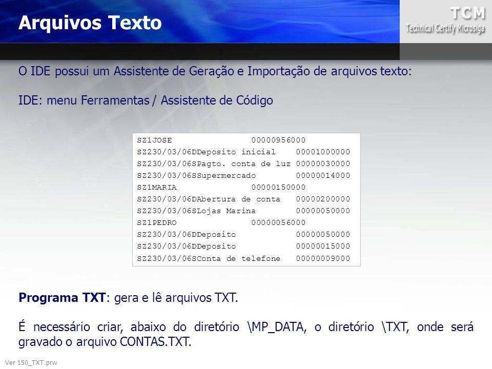 Arquivos Texto O IDE possui um Assistente de Geração e Importação de arquivos texto: IDE: menu Ferramentas / Assistente de Código.
