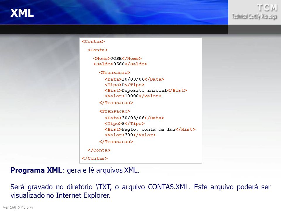 XML Programa XML: gera e lê arquivos XML.