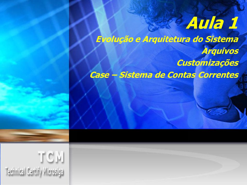 Aula 1 Evolução e Arquitetura do Sistema Arquivos Customizações