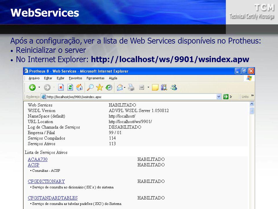 WebServices Após a configuração, ver a lista de Web Services disponíveis no Protheus: Reinicializar o server.