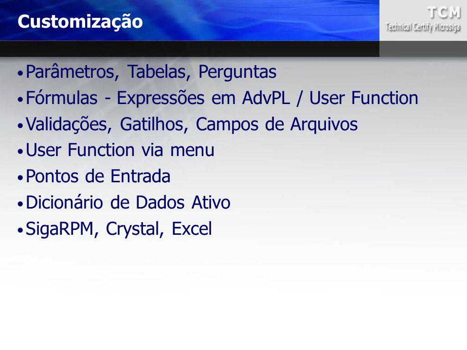 Customização Parâmetros, Tabelas, Perguntas. Fórmulas - Expressões em AdvPL / User Function. Validações, Gatilhos, Campos de Arquivos.