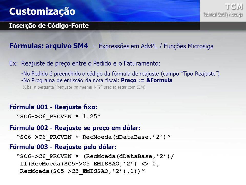 Customização Inserção de Código-Fonte. Fórmulas: arquivo SM4 - Expressões em AdvPL / Funções Microsiga.
