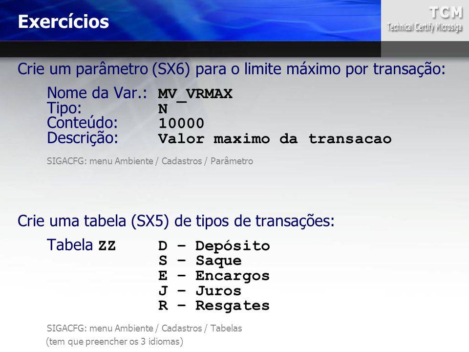 Exercícios Crie um parâmetro (SX6) para o limite máximo por transação: