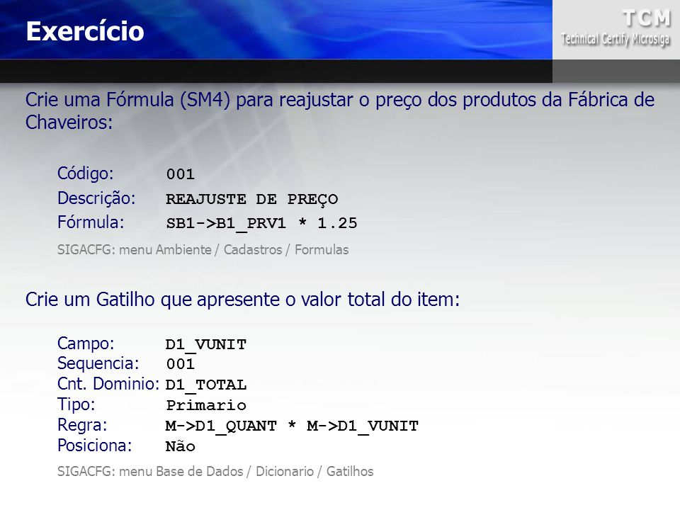 Exercício Crie uma Fórmula (SM4) para reajustar o preço dos produtos da Fábrica de Chaveiros: Código: 001.