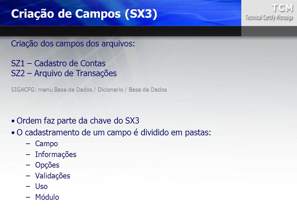 Criação de Campos (SX3) Criação dos campos dos arquivos: