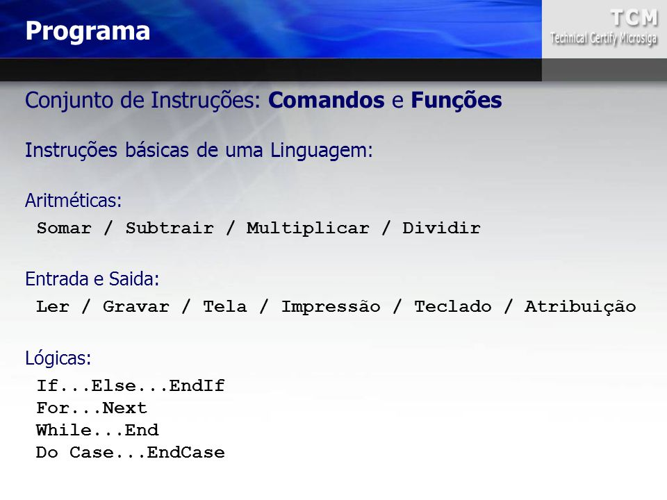 Programa Conjunto de Instruções: Comandos e Funções Instruções básicas de uma Linguagem: Aritméticas: