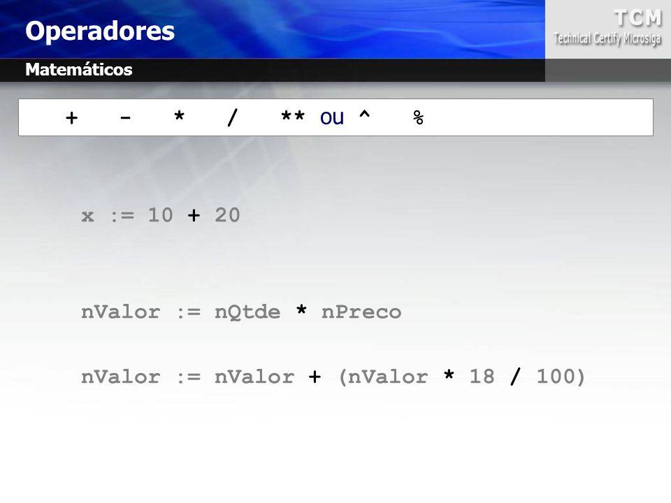 Operadores + - * / ** ou ^ % x := 10 + 20 nValor := nQtde * nPreco