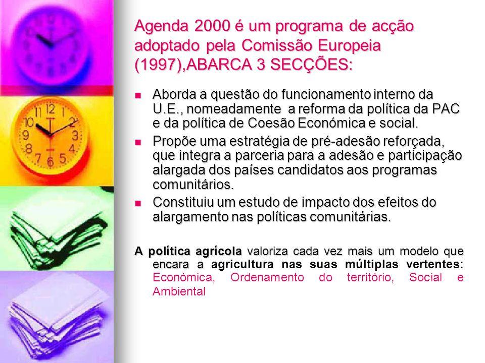 Agenda 2000 é um programa de acção adoptado pela Comissão Europeia (1997),ABARCA 3 SECÇÕES: