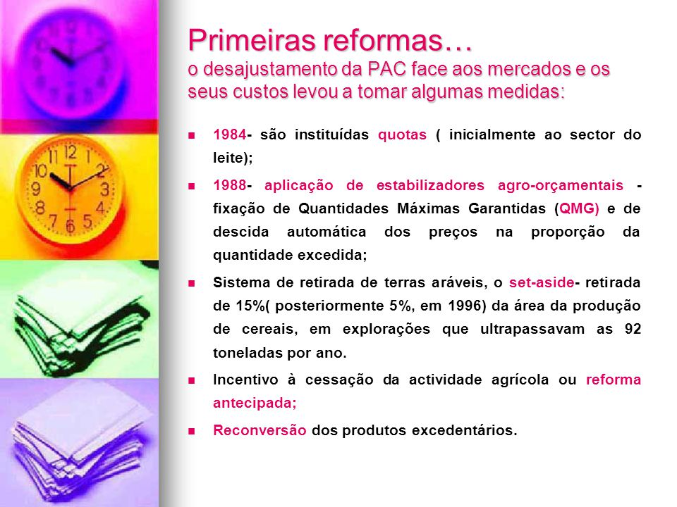 Primeiras reformas… o desajustamento da PAC face aos mercados e os seus custos levou a tomar algumas medidas: