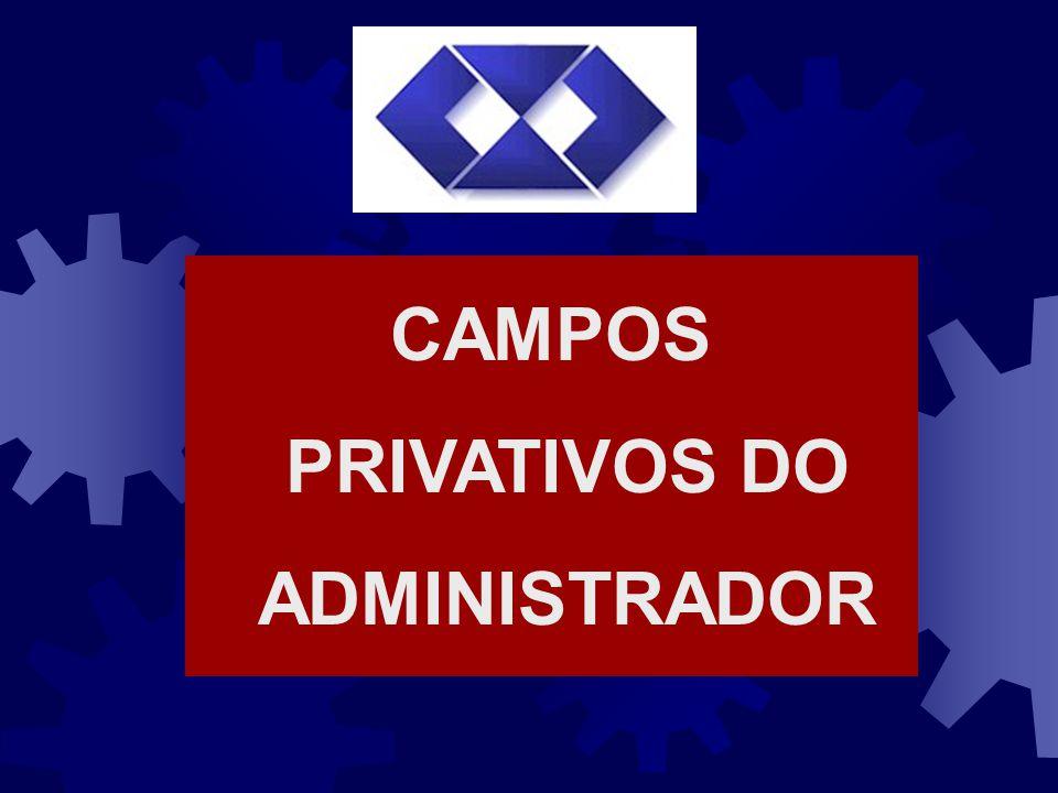 CAMPOS PRIVATIVOS DO ADMINISTRADOR