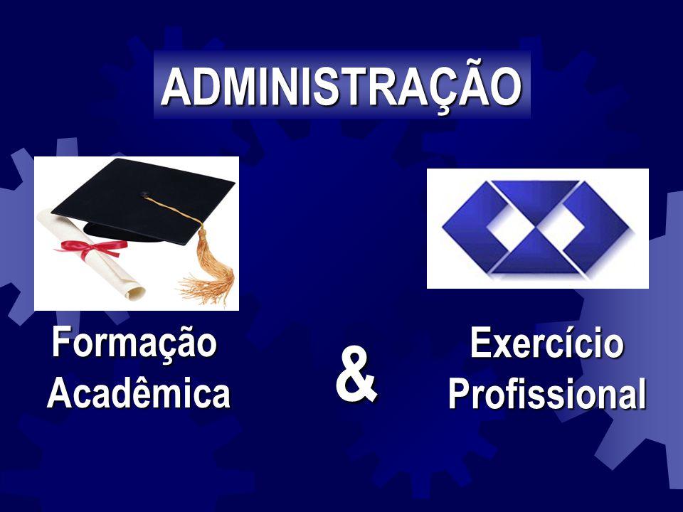 ADMINISTRAÇÃO & Formação Acadêmica Exercício Profissional