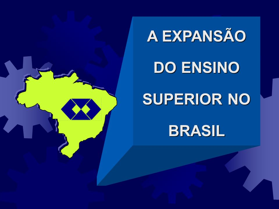 A EXPANSÃO DO ENSINO SUPERIOR NO BRASIL