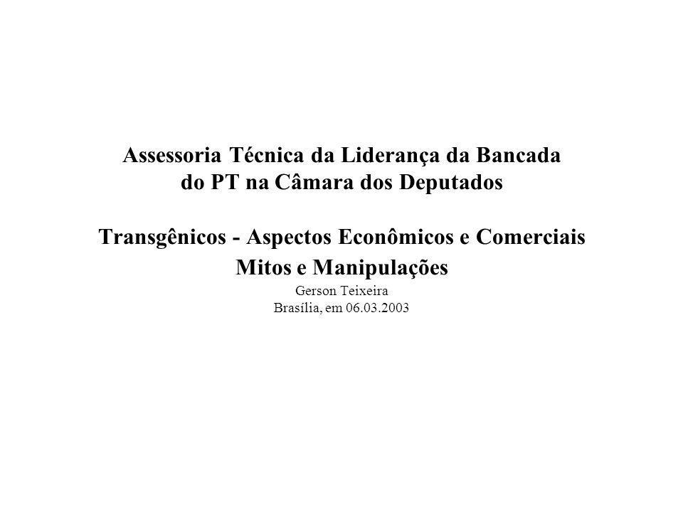 Assessoria Técnica da Liderança da Bancada do PT na Câmara dos Deputados Transgênicos - Aspectos Econômicos e Comerciais Mitos e Manipulações Gerson Teixeira Brasília, em 06.03.2003