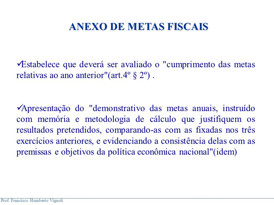 ANEXO DE METAS FISCAIS Estabelece que deverá ser avaliado o cumprimento das metas relativas ao ano anterior (art.4º § 2º) .