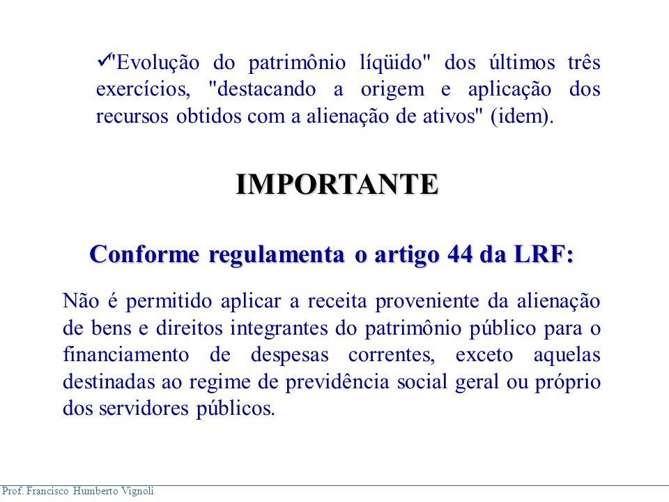 Conforme regulamenta o artigo 44 da LRF: