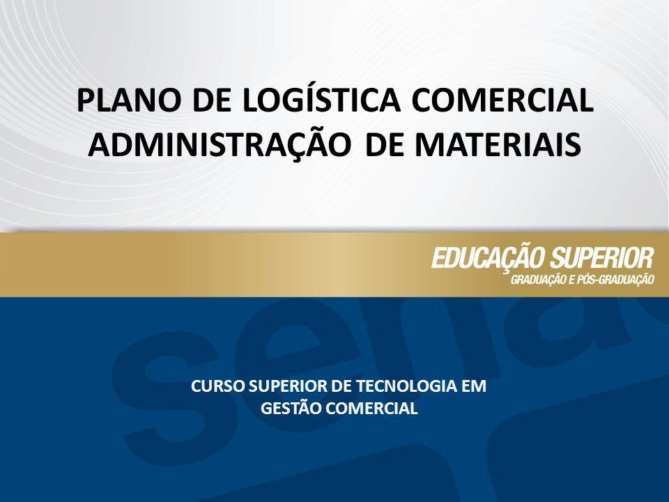 PLANO DE LOGÍSTICA COMERCIAL ADMINISTRAÇÃO DE MATERIAIS