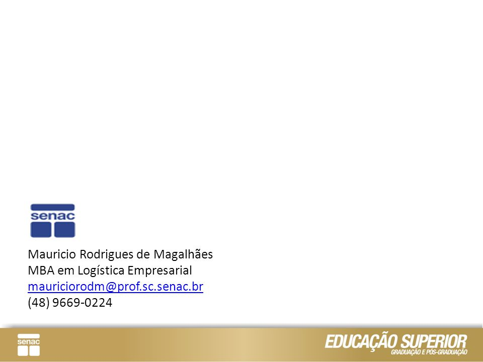 Mauricio Rodrigues de Magalhães MBA em Logística Empresarial mauriciorodm@prof.sc.senac.br (48) 9669-0224