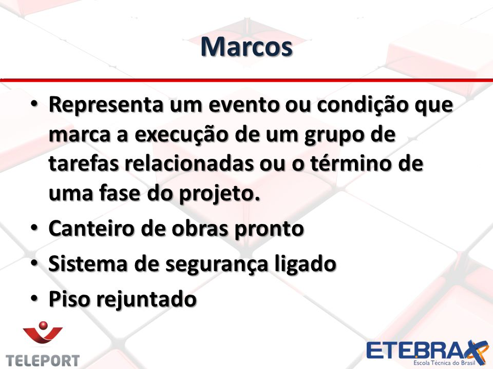 Marcos Representa um evento ou condição que marca a execução de um grupo de tarefas relacionadas ou o término de uma fase do projeto.