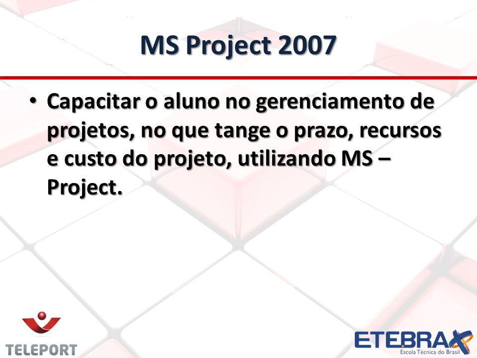 MS Project 2007 Capacitar o aluno no gerenciamento de projetos, no que tange o prazo, recursos e custo do projeto, utilizando MS –Project.
