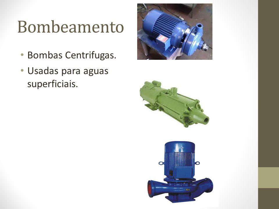 Bombeamento Bombas Centrifugas. Usadas para aguas superficiais.