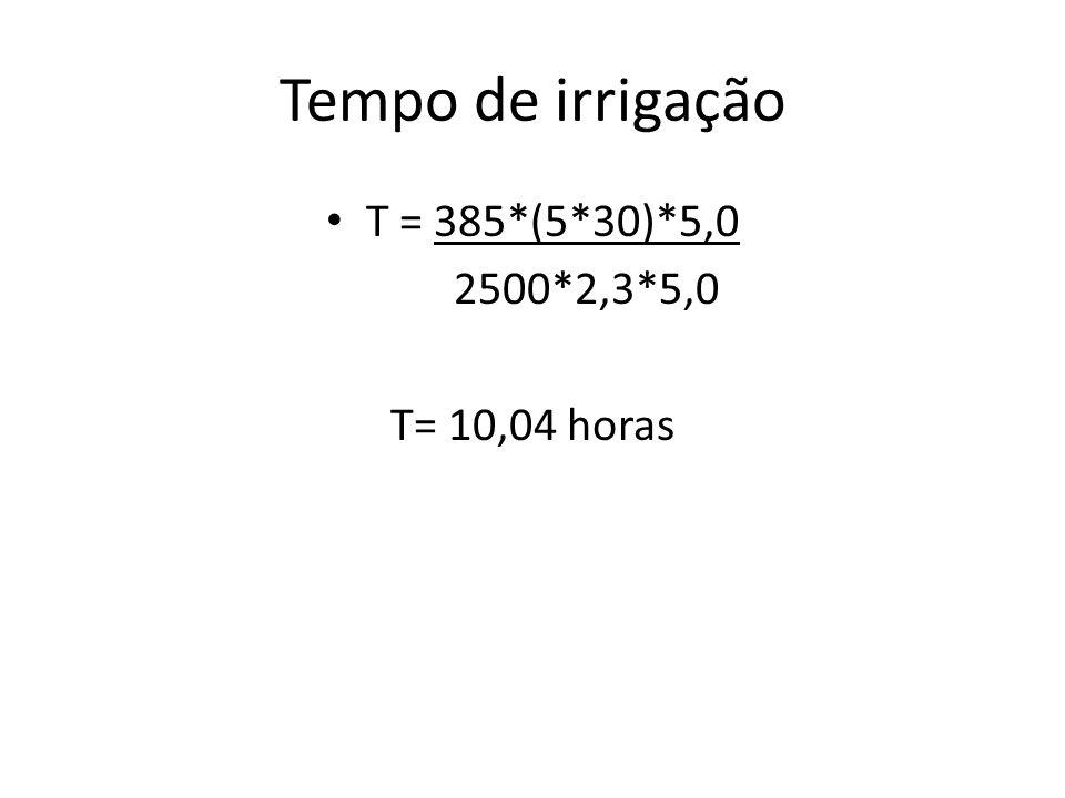Tempo de irrigação T = 385*(5*30)*5,0 2500*2,3*5,0 T= 10,04 horas