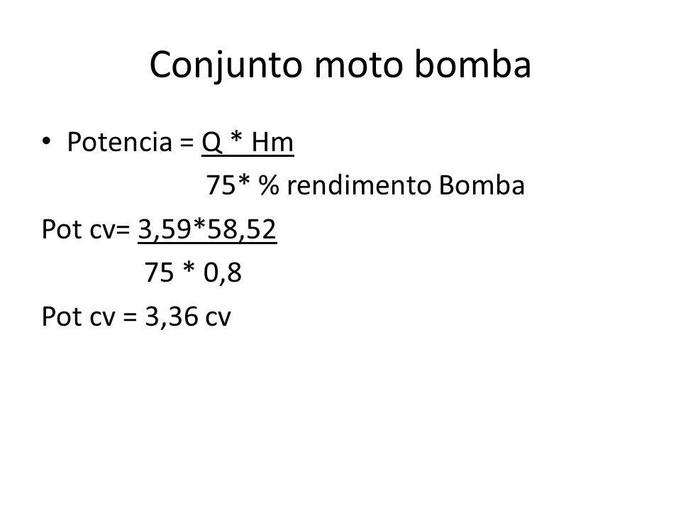 Conjunto moto bomba Potencia = Q * Hm 75* % rendimento Bomba