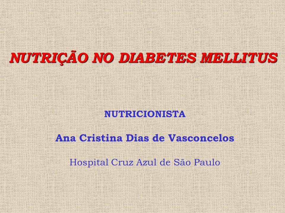 NUTRIÇÃO NO DIABETES MELLITUS Ana Cristina Dias de Vasconcelos