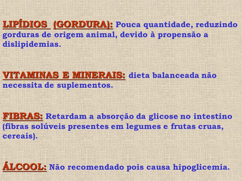 LIPÍDIOS (GORDURA): Pouca quantidade, reduzindo gorduras de origem animal, devido à propensão a dislipidemias.