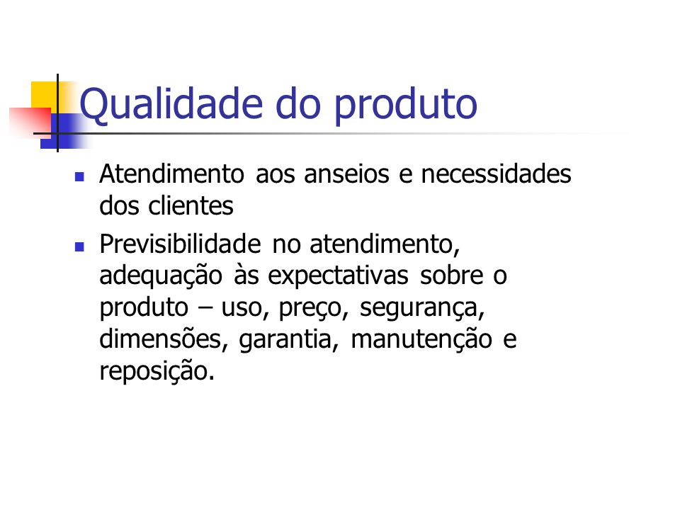 Qualidade do produto Atendimento aos anseios e necessidades dos clientes.