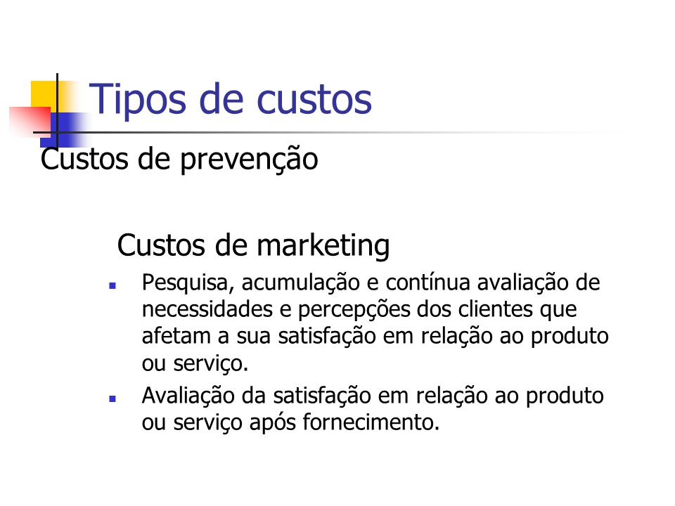 Tipos de custos Custos de prevenção Custos de marketing