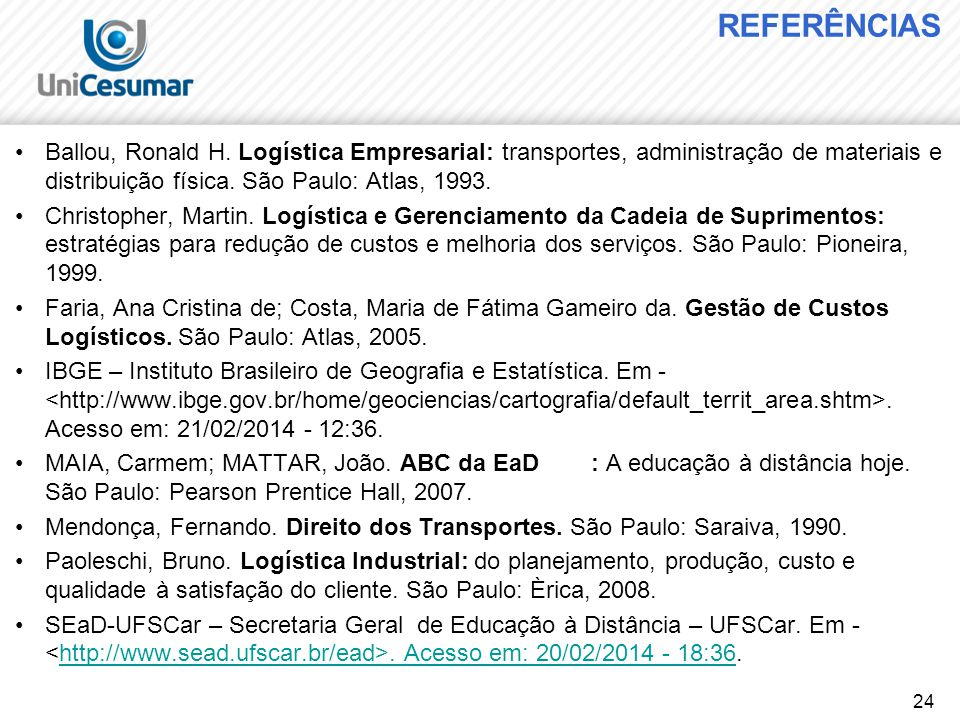REFERÊNCIAS Ballou, Ronald H. Logística Empresarial: transportes, administração de materiais e distribuição física. São Paulo: Atlas, 1993.