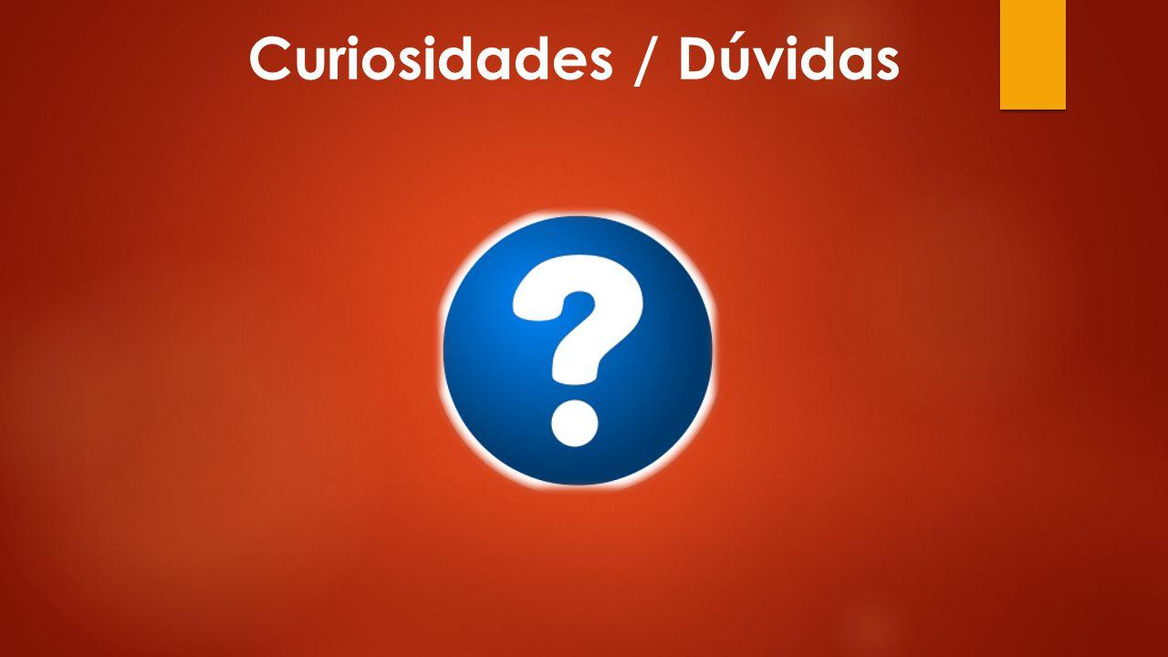 Curiosidades / Dúvidas