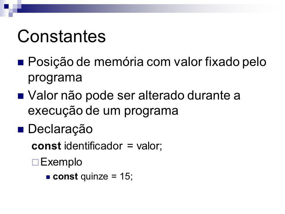 Constantes Posição de memória com valor fixado pelo programa