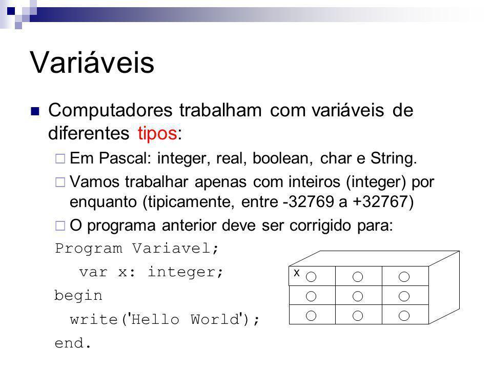Variáveis Computadores trabalham com variáveis de diferentes tipos: