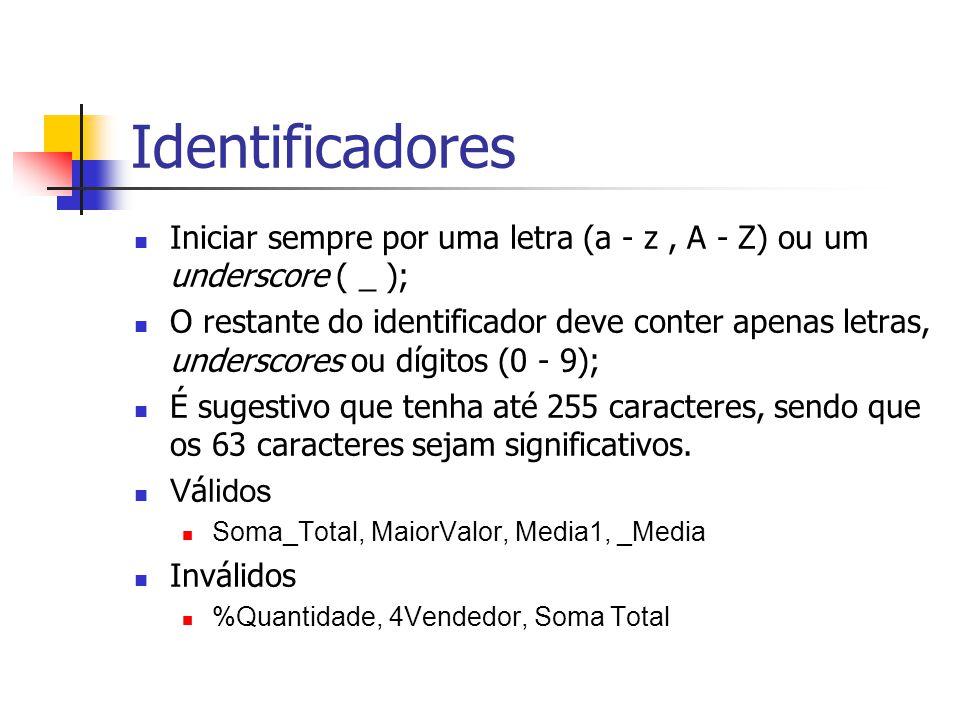 Identificadores Iniciar sempre por uma letra (a - z , A - Z) ou um underscore ( _ );