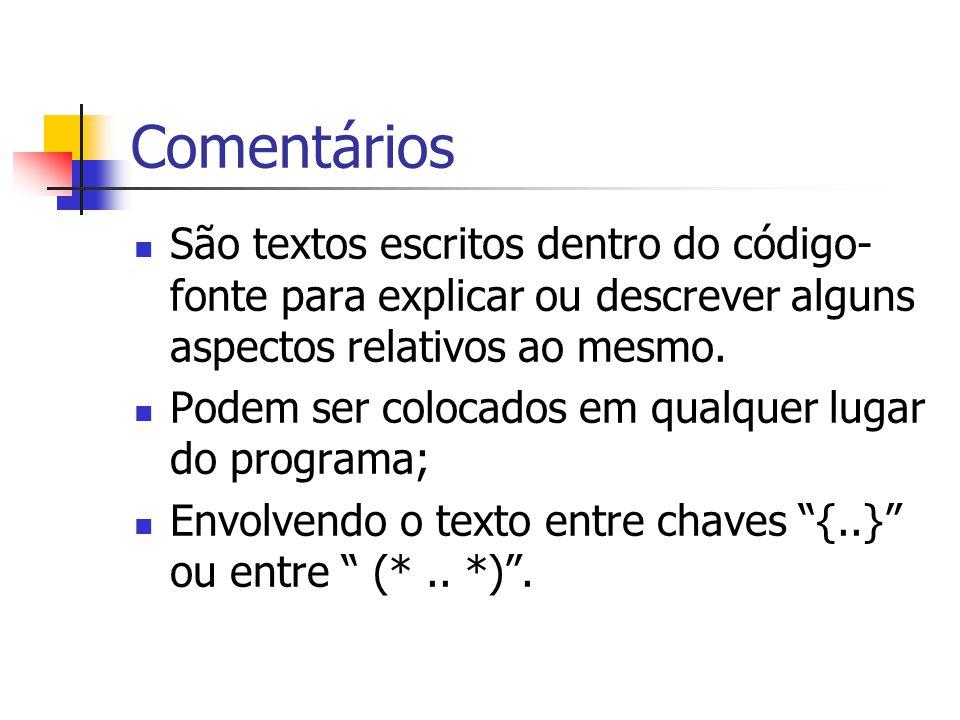 Comentários São textos escritos dentro do código-fonte para explicar ou descrever alguns aspectos relativos ao mesmo.