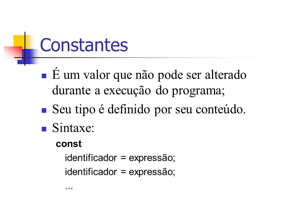 Constantes É um valor que não pode ser alterado durante a execução do programa; Seu tipo é definido por seu conteúdo.