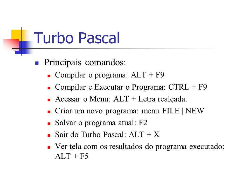 Turbo Pascal Principais comandos: Compilar o programa: ALT + F9