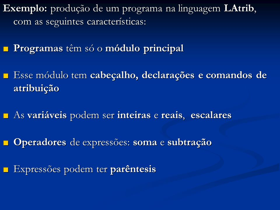 Exemplo: produção de um programa na linguagem LAtrib, com as seguintes características: