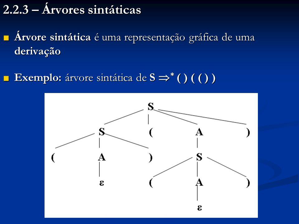 2.2.3 – Árvores sintáticas Árvore sintática é uma representação gráfica de uma derivação.