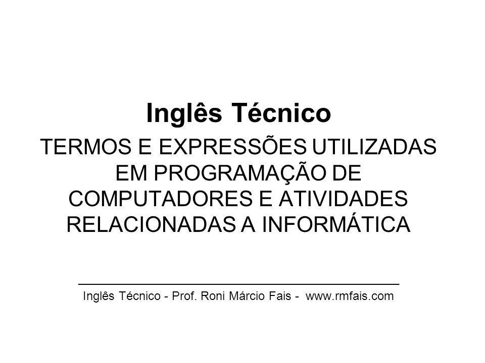 Inglês Técnico TERMOS E EXPRESSÕES UTILIZADAS EM PROGRAMAÇÃO DE COMPUTADORES E ATIVIDADES RELACIONADAS A INFORMÁTICA.