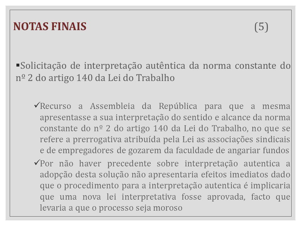 NOTAS FINAIS (5) Solicitação de interpretação autêntica da norma constante do nº 2 do artigo 140 da Lei do Trabalho.