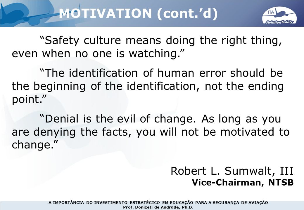 MOTIVATION (cont.'d) Safety culture means doing the right thing, even when no one is watching.