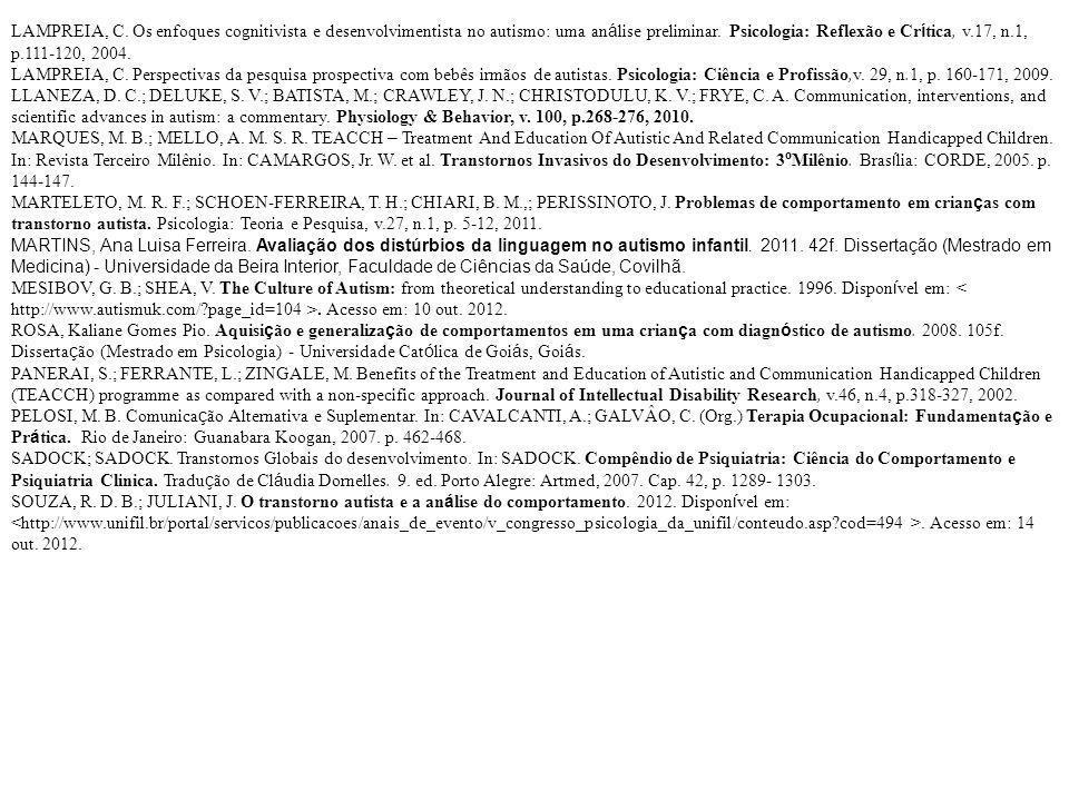 LAMPREIA, C. Os enfoques cognitivista e desenvolvimentista no autismo: uma análise preliminar. Psicologia: Reflexão e Crítica, v.17, n.1, p.111-120, 2004.