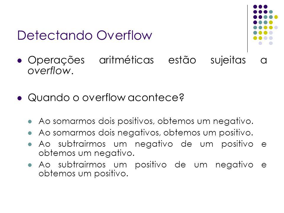 Detectando Overflow Operações aritméticas estão sujeitas a overflow.
