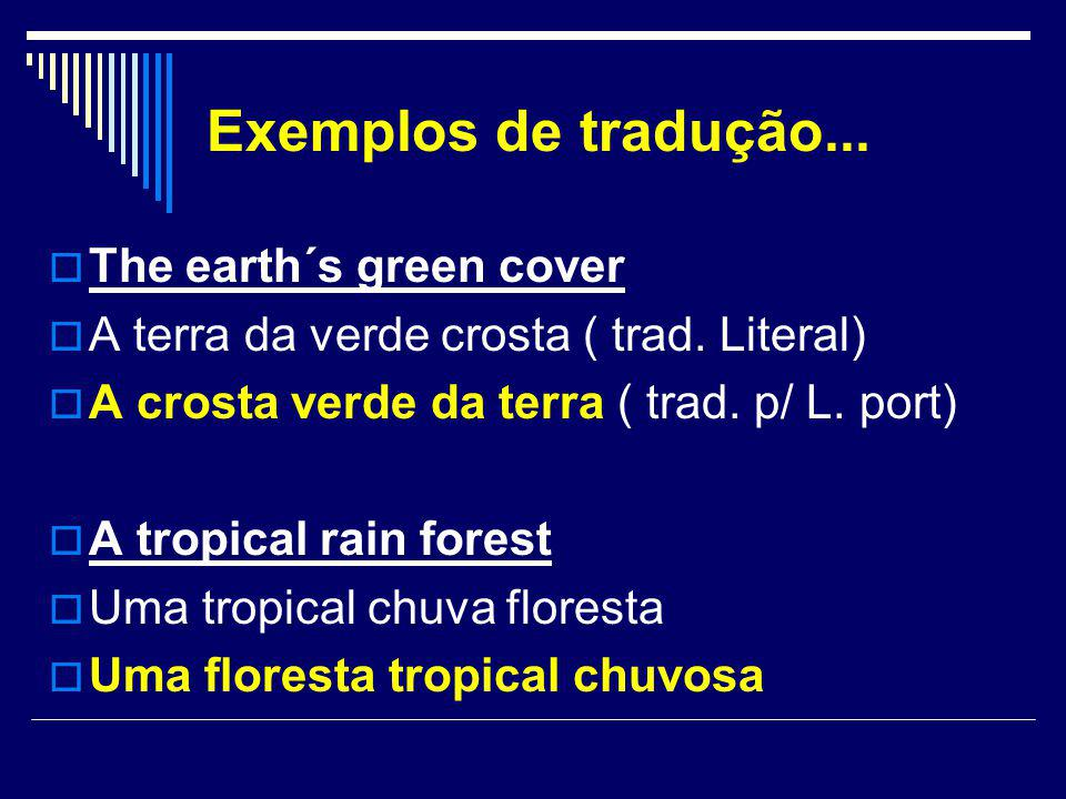Exemplos de tradução... The earth´s green cover