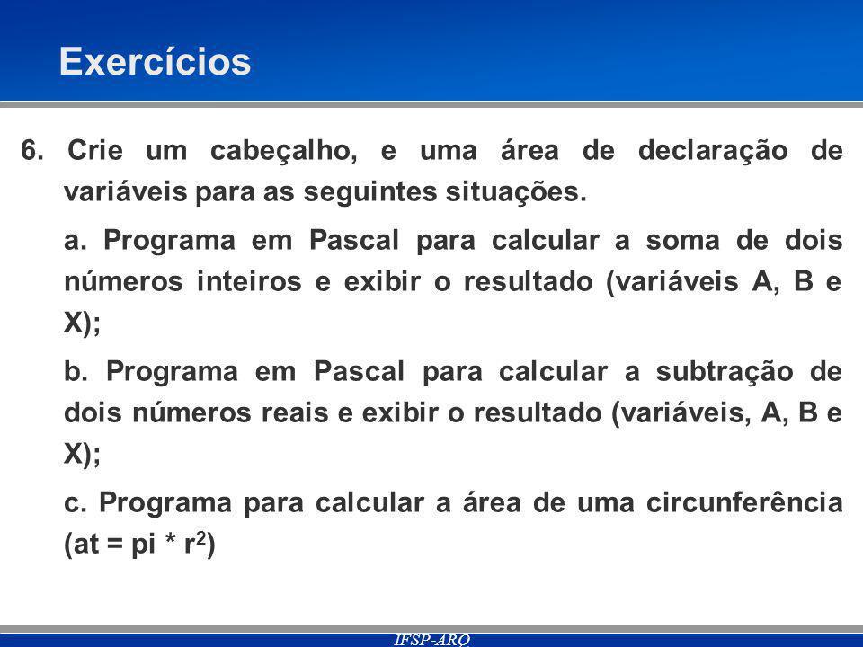 Exercícios 6. Crie um cabeçalho, e uma área de declaração de variáveis para as seguintes situações.