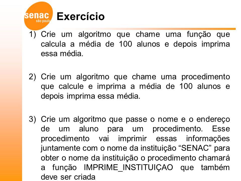 Exercício Crie um algoritmo que chame uma função que calcula a média de 100 alunos e depois imprima essa média.